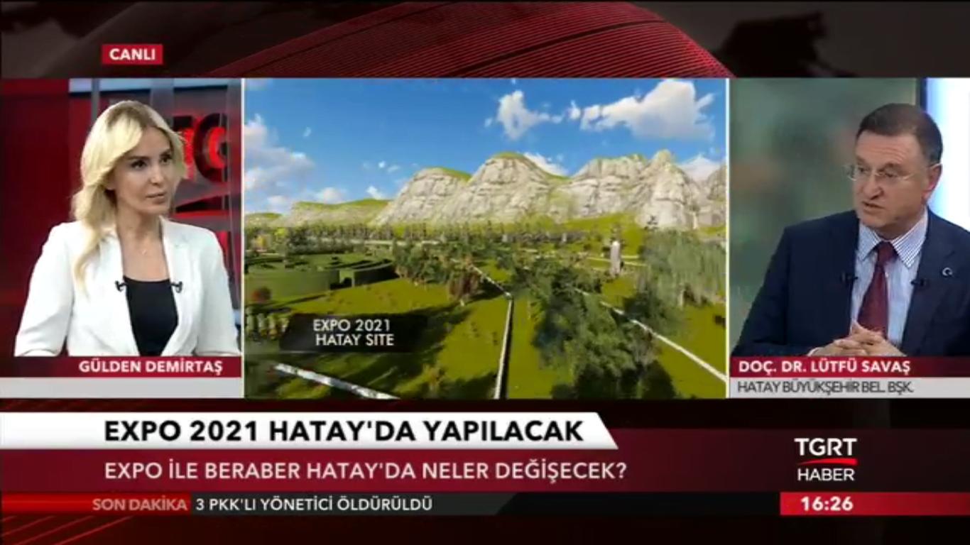 BAŞKAN SAVAŞ TGRT HABER'DE EXPO'YU ANLATTI