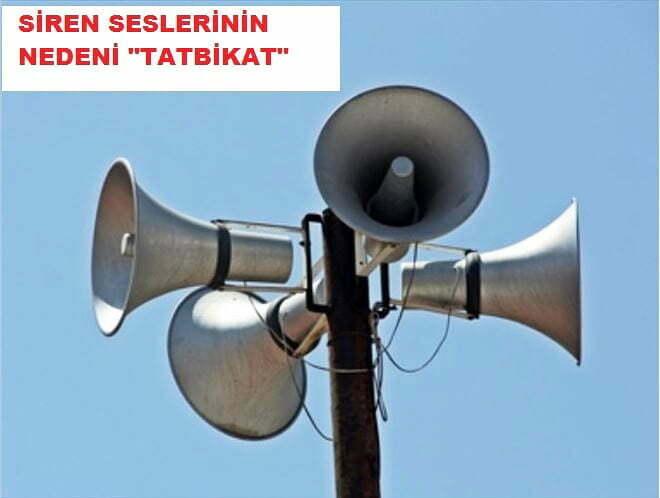"""SİREN SESLERİNİN NEDENİ """"TATBİKAT""""  LÜTFEN PANİK YAPMAYIN!"""