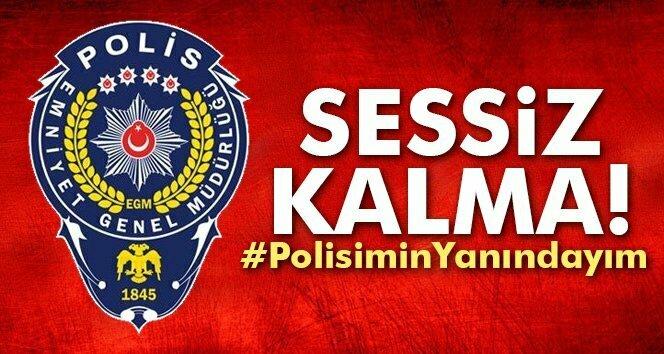 Sessiz kalma! #PolisiminYanındayım